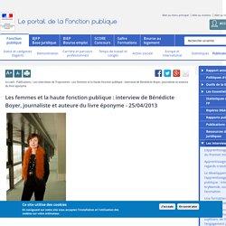 Les femmes et la haute fonction publique : interview de Bénédicte Boyer, journaliste. Ministère de la Décentralisation et de la Fonction publique.