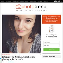 Interview de Justine Jugnet, jeune photographe de mode