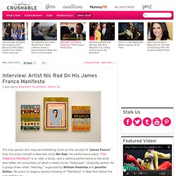 Artist Nic Rad On His James Franco Manifesto | Crushable