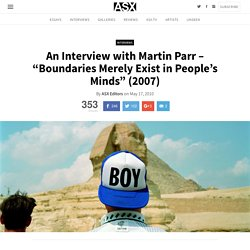 "An Interview with Martin Parr - ""Boundaries Merely Exist in People's Minds"" (2007)"