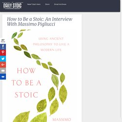 How to Be a Stoic: An Interview With Massimo Pigliucci