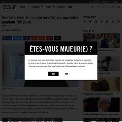 Une interview du mec qui ne s'est pas masturbé pendant 100 jours