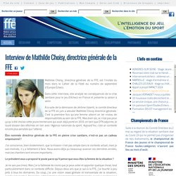 Interview de Mathilde Choisy, directrice générale de la FFE