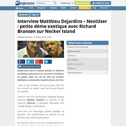 Interview Matthieu Dejardins - NextUser : petite démo exotique avec Richard Branson sur Necker Island