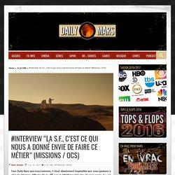 """#Interview """"La S.F., c'est ce qui nous a donné envie de faire ce métier"""" (Missions / OCS)"""