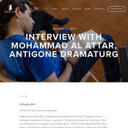 Interview with Mohammad Al Attar, Antigone Dramaturg — Open Art