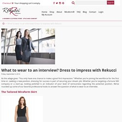What to wear to an interview? Dress to impress with Rekucci