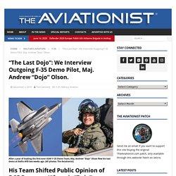 """""""The Last Dojo"""": We Interview Outgoing F-35 Demo Pilot, Maj. Andrew """"Dojo"""" Olson."""
