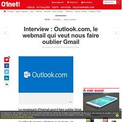 Interview : Outlook.com, le webmail qui veut nous faire oublier Gmail