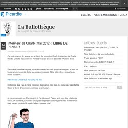 Interview de Charb (mai 2012) : LIBRE DE PENSER