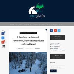 Interview de Laurent Peyronnet, écrivain inspiré par le Grand Nord