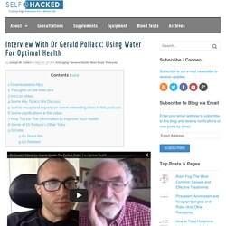 Interview With Dr Gerald Pollack: Using Water For Optimal Health