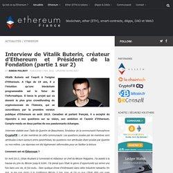 Interview de Vitalik Buterin, créateur d'Ethereum et Président de la Fondation (partie 1 sur 2)