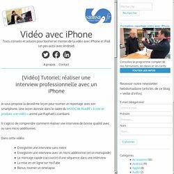 [Vidéo] Tutoriel: réaliser une interview professionnelle avec un iPhone