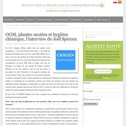 INSTITUT POUR LA PROTECTION DE LA SANTE NATURELLE 02/03/15 OGM, plantes mutées et hygiène chimique, l'interview de Joël Spiroux
