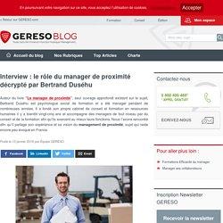 Interview : le rôle du manager de proximité décrypté par Bertrand Duséhu – les experts RH by GERESO