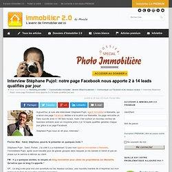 Interview Stéphane Pujol: notre page Facebook nous apporte 2 à 14 leads qualifiés par jour