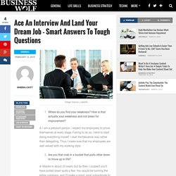 Ace An Interview And Land Your Dream Job – Smart Answers To Tough Questions – Business Wolf