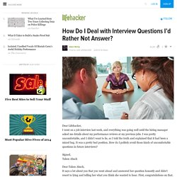 How Do I Deal with Interview Questions I'd Rather Not Answer?