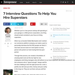 7 Interview Questions To Help You Hire Superstars