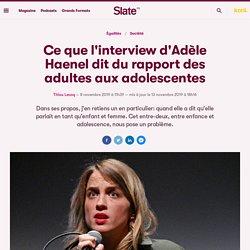 Ce que l'interview d'Adèle Haenel dit du rapport des adultes aux adolescentes