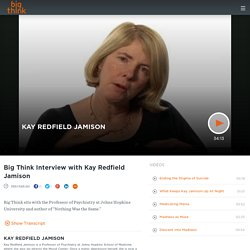 Big Think Interview with Kay Redfield Jamison