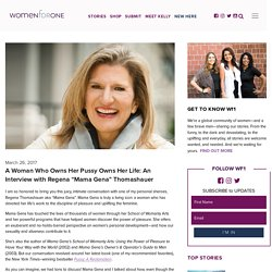 """A Woman Who Owns Her Pussy Owns Her Life: An Interview with Regena Thomashauer aka """"Mama Gena"""""""