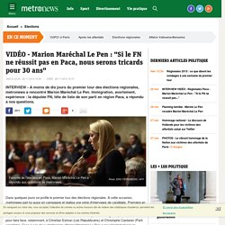 """INTERVIEW VIDÉO - Régionales Paca - Marion Maréchal Le Pen : """"Si le FN ne réussit pas..."""""""