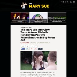 The Mary Sue Interview: Trans Actress Michelle Hendley On Positive Representation In Boy Meets Girl