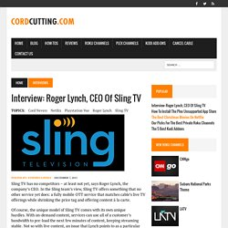 Interview: Roger Lynch, CEO of Sling TV - Cordcutting.com