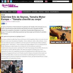 """Interview Eric de Seynes, Yamaha Motor Europe - """"Yamaha chevillé au corps"""""""
