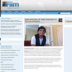 Video Interview: M. Night Shyamalan on The Last Airbender | /Fil