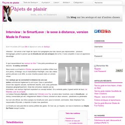 Interview : le SmartLove : le sexe à distance, version Made In France