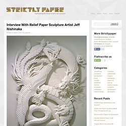 Interview: Jeff Nishinaka - Relief Paper Sculpture Artist