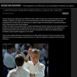 Interview Tamura Nobuyoshi, l'aigle de l'Aïkido - Budo no Nayami