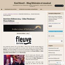 Interview d'éditeur 2014 – Céline Thoulouze / Fleuve Editions – EmOtionS – Blog littéraire et musical