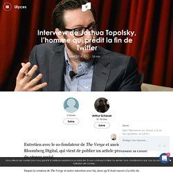 Interview de Joshua Topolsky, l'homme qui prédit la fin de Twitter