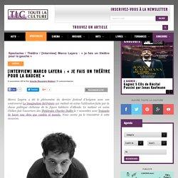 [Interview] Marco Layera : « je fais un théâtre pour la gauche »