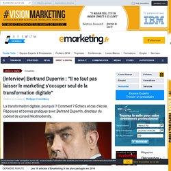 """[Interview] Bertrand Duperrin : """"Il ne faut pas laisser le marketing s'occuper seul de la transformation digitale"""""""