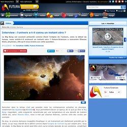Vidéo > Interview : l'univers a-t-il connu un instant zéro ?