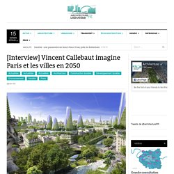 Interview : Vincent Callebaut imagine Paris en 2050
