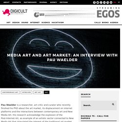 Media Art and Art Market: an interview with Pau Waelder