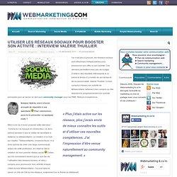 Utiliser les réseaux sociaux pour booster son activité : interview Valérie Thuillier