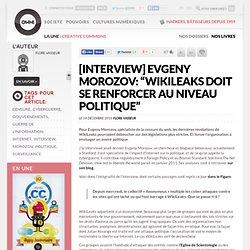 """[INTERVIEW] Evgeny Morozov: """"WikiLeaks doit se renforcer au niveau politique"""""""