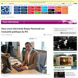 Vous avez interview Razzy Hammadi sur l'actualit politique du PS