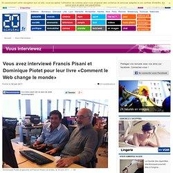 Vous avez interviewé Francis Pisani et Dominique Piotet pour leur livre «Comment le Web change le monde»