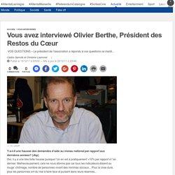 Vous avez interviewé Olivier Berthe, Président des Restos du Cœur