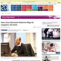 Vous avez interviewé Stéphane Régy du magazine «So Foot»