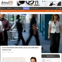 Les DSI interviewent Henri Verdier, DSI de l'Etat (2ème partie : Startup d'Etat)