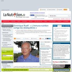 Interviews - Dominique Rueff : « L'immuno-nutrition corrige les déséquilibres »